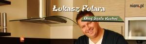 Łukasz Fulara – Blog Szefa Kuchni